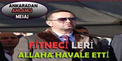 Fitne,ve Fesat.Yaratanlara Ankara'dan Selam söyledi (alayınızı öpüyorum  )